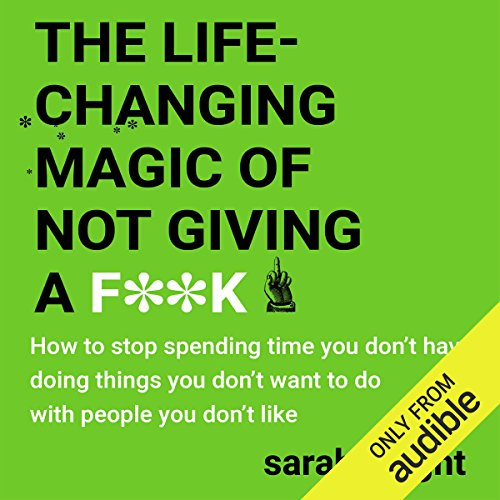 The Life-Changing Magic of Not Giving a F**k                   By:                                                                                                                                 Sarah Knight                               Narrated by:                                                                                                                                 Sarah Knight                      Length: 3 hrs and 53 mins     74 ratings     Overall 4.0