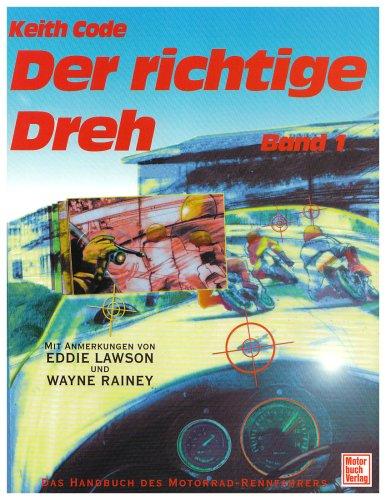 Der richtige Dreh 1: Das Handbuch des Motorrad-Rennfahrers