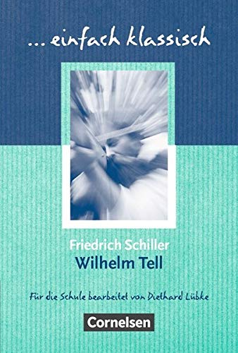 einfach klassisch: Wilhelm Tell: Empfohlen für das 8.-10. Schuljahr. Schülerheft (Einfach klassisch / Klassiker für ungeübte Leser/-innen)