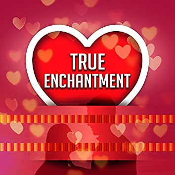 True Enchantment – Sensual Jazz Music, Romantic Time, Beautiful Feelings, Music for Lovers, Smooth Jazz, Romantic Evening, Dinner By Candlelight