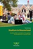 Studium in Neuseeland: Studieren, leben und arbeiten in Neuseeland - Der komplette Do-It-Yourself-Guide
