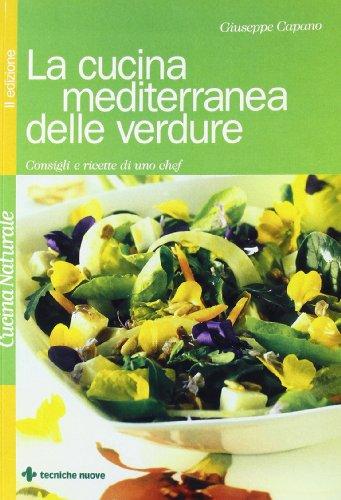 La cucina mediterranea delle verdure. Consigli e ricette di uno chef
