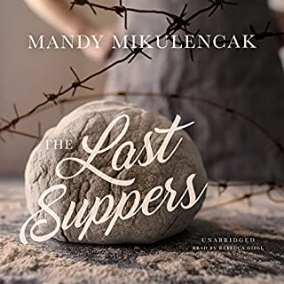 The Last Suppers                   By:                                                                                                                                 Mandy Mikulencak                               Narrated by:                                                                                                                                 Rebecca Gibel                      Length: 8 hrs and 32 mins     32 ratings     Overall 4.1
