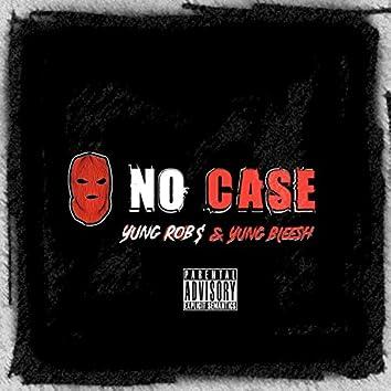 No Case (feat. Yung Bleesh)