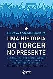 Uma História do Torcer no Presente:: Elitização, Racismo e Heterossexismo no Currículo de...