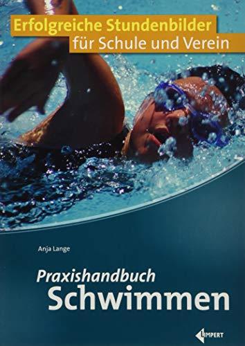 Praxishandbuch Schwimmen: Erfolgreiche Stundenbilder für Schule und Verein