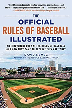 The Official Rules of Baseball Illustrated: An Irreverent Look at the Rules of Baseball and How They Came to Be What They Are Today by [David Nemec]