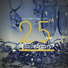 Celebrating Our 25th Anniversary Guest Book: Guest Book. Free Layout Message Book For Family and Friends To Write in, Men, Women, Boys & Girls / ... size (Anniversary Guest Books) (Volume 84)