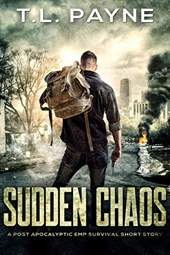 Sudden Chaos: A Post Apocalyptic EMP Survival Short Story by [T. L. Payne]