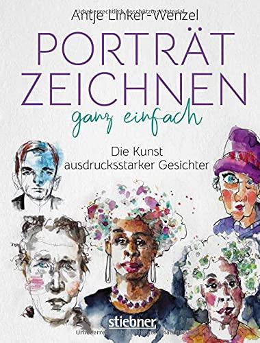 Porträtzeichnen ganz einfach: Die Kunst ausdrucksstarker Gesichter: Zeichnen lernen mit Tipps & Anleitungen der Künstlerin. Zeichenbuch & Bildband in einem: Viele Porträts als Inspirations-Vorlage