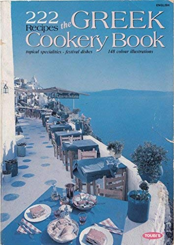 The Greek Cookery Book: 222 Recipes with 150 Colour Illustrations