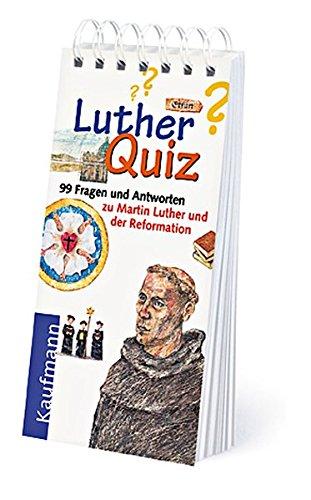 Luther-Quiz: 99 Fragen und Antworten zu Martin Luther und der Reformation