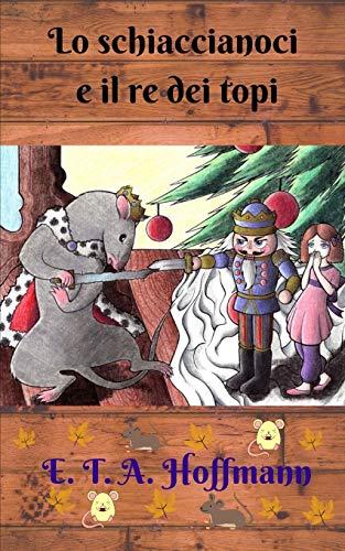 Lo schiaccianoci e il re dei topi: Un racconto di fantasia, magia e mistero nel periodo natalizio.