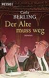 Der Alte muss weg: Roman - Carla Berling