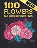 100 Flowers: Flowers Coloring Book Stress Relieving Adult Coloring Book with 100 New Flowers Collection Bouquets, Wreaths, Swirls, Patterns Flowers ... Flowers Coloring Book Flowers for Adults