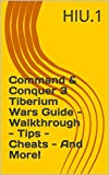 Command & Conquer 3 Tiberium Wars Guide - Walkthrough - Tips - Cheats - And More! (English Edition)