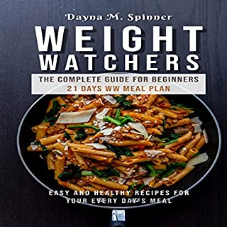 Weight Watchers: The Complete Guide for Beginners - 21 Days WW Meal Plan  audiobook cover art