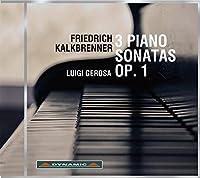 フリードリヒ・カルクブレンナー:3つのピアノ・ソナタ Op.1(Kalkbrenner: 3 Piano Sonatas, Op. 1)