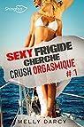 Sexy Frigide cherche crush orgasmique, tome 1 par Darcy