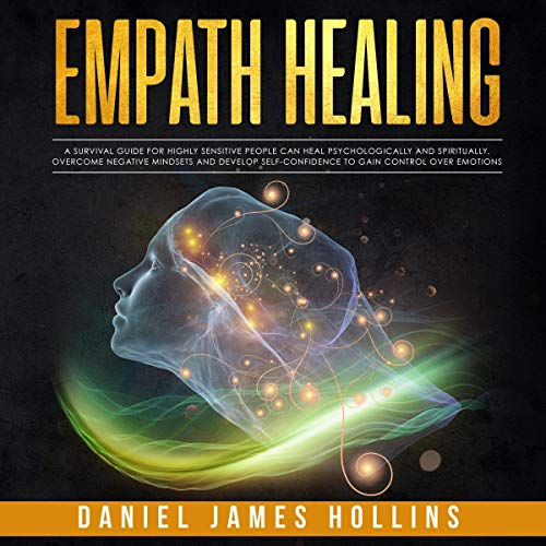 Empath Healing: A Survival Guide for Highly Sensitive People Can Heal Psychologically and Spiritually  By  cover art