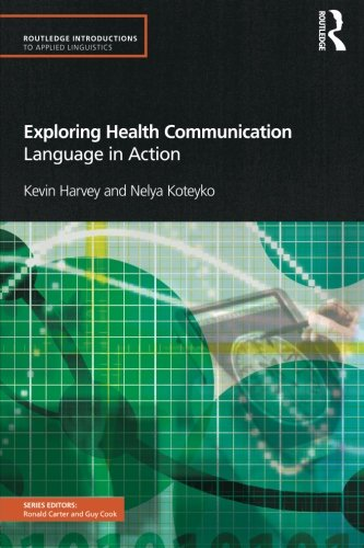 Exploring Health Communication Language in Action (Routledge Introductions to Applied Linguistics)