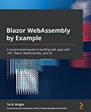 Blazor WebAssembly by Example: A project-based guide to building web apps with .NET, Blazor WebAssembly, and C# (English Edition)