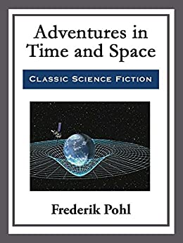 Adventures in Time and Space by [Frederik Pohl]