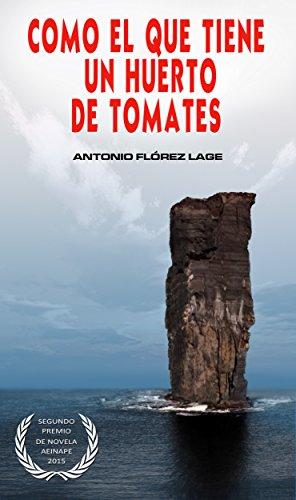 Como el que tiene un huerto de tomates: 2º PREMIO de NOVELA aeinape