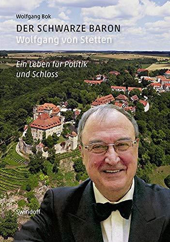 Der schwarze Baron. Wolfgang von Stetten: Ein Leben für Politik und Schloß