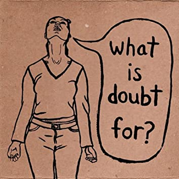 What Is Doubt For?