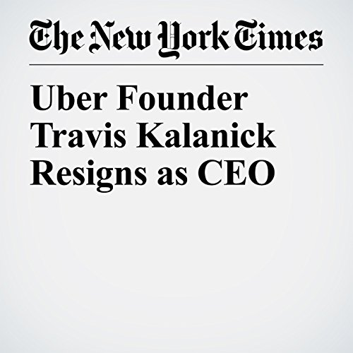 Uber Founder Travis Kalanick Resigns as CEO copertina