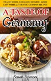 A Taste of Germany: Traditional German Cooking Made Easy with Authentic German Recipes (Best Recipes from Around the World Book 7)