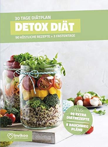 Detox Diätplan - Ernährungsplan zum Abnehmen für 30 Tage: Bonus: E-Book mit 90 weiteren Rezepten: Clean Eating, Vegetarisch, Vegan, Low Carb oder High Protein. (Invikoo: Kochbuch)