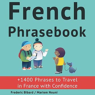 French Phrasebook     +1400 French Phrases to Travel in France with Confidence!              By:                                                                                                                                 Frederic Bibard                               Narrated by:                                                                                                                                 Mariem Nouni,                                                                                        Frederic Bibard                      Length: 6 hrs and 30 mins     3 ratings     Overall 4.7