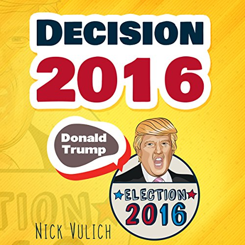 Decision 2016: Donald Trump, Election 2016 audiobook cover art