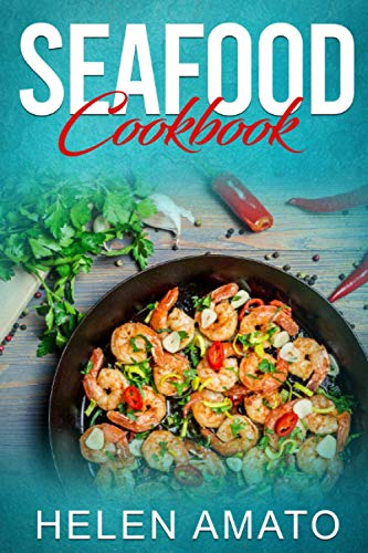 Seafood Cookbook: Mouthwatering Seafood Recipes That Will Help You Cook Crabs, Salmon, Sardines, Shrimp, Tuna, Lobsters, Prawns, Octopus & More Seafood (Healthy Cooking)
