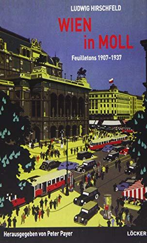 Wien in Moll: Ausgewählte Feuilletons 1907 – 1937