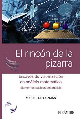 El rincón de la pizarra: Ensayos de visualización en análisis matemático. Elementos básicos del análisis (Ciencia Hoy)