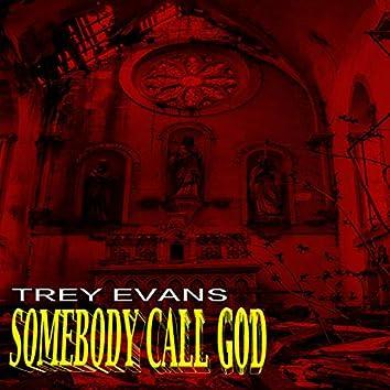 SOMEBODY CALL GOD