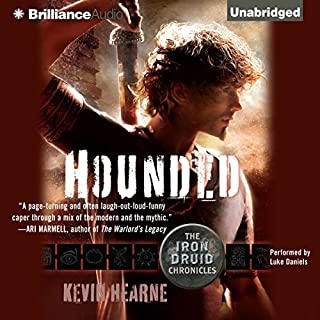 Hounded     The Iron Druid Chronicles, Book 1              Written by:                                                                                                                                 Kevin Hearne                               Narrated by:                                                                                                                                 Luke Daniels                      Length: 8 hrs and 6 mins     112 ratings     Overall 4.5