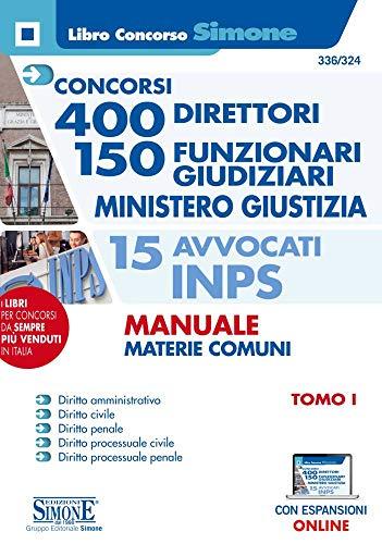 Concorsi 400 direttori - 150 Funzionari Giudiziari Ministero Giustizia - 15 Avvocati INPS - Manuale MATERIE COMUNI - Tomo I - Con Espansioni Online: Vol. 1