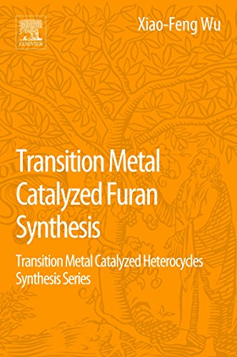 Transition Metal Catalyzed Furans Synthesis: Transition Metal Catalyzed Heterocycle Synthesis Series (Transition Metal Catalyzed Heterocycles Synthesis)