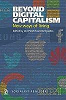 Beyond Digital Capitalism- Socialist register 2021: New ways of living