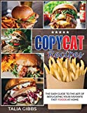 Copycat Recipes: The Easy Guide to the Art of Replicating Your Favorite Fast-Foods at Home