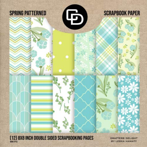 Spring Patterned Scrapbook Paper (12) 8x8 Inch Double Sided Scrapbooking Pages Book Style: Crafters Delight By Leska Hamaty