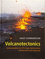Volcanotectonics: Understanding the Structure, Deformation and Dynamics of Volcanoes