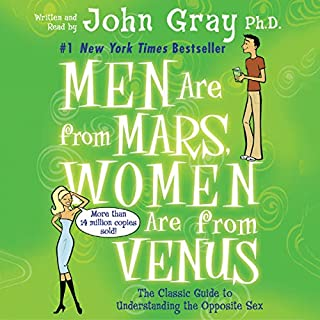 Men Are from Mars, Women Are from Venus     The Classic Guide to Understanding the Opposite Sex              By:                                                                                                                                 John Gray                               Narrated by:                                                                                                                                 John Gray                      Length: 9 hrs and 28 mins     82 ratings     Overall 4.6