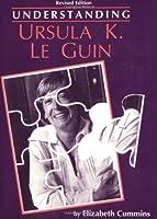 Understanding Ursula K. Le Guin (Understanding Contemporary American Literature) by Elizabeth Cummins(1993-06-01)