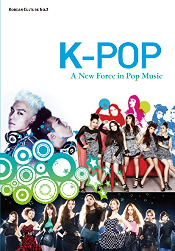 K Pop A New Force In Pop Music Korean Culture Book 2 Kindle Edition By Kim Yoon Mi South Korea Korean Culture And Information Service Arts Photography Kindle Ebooks Amazon Com