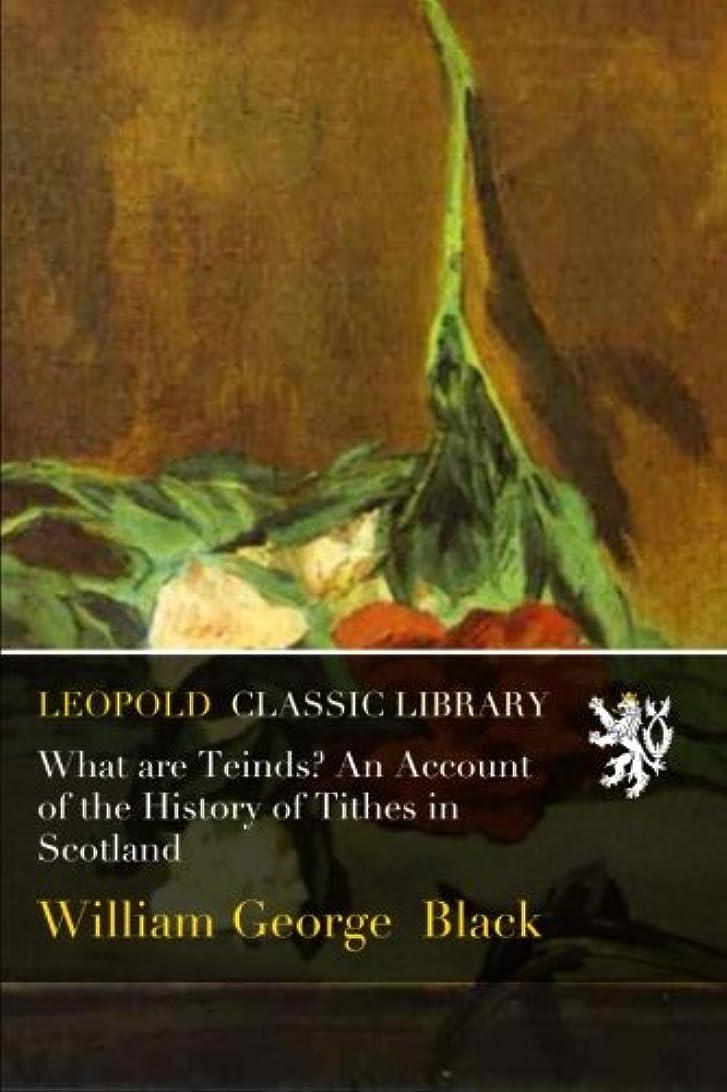 褐色排除チェスWhat are Teinds? An Account of the History of Tithes in Scotland